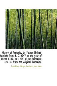 History of Armenia, by Father Michael Hamich; From B. C. 2247 to the Year of Christ 1780, or 1229 of