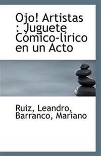 Ojo! Artistas: Juguete Comico-Lirico En Un Acto