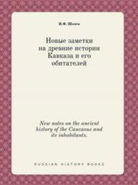 New Notes on the Ancient History of the Caucasus and Its Inhabitants.