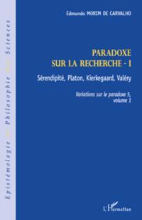 Paradoxe sur la recherche i - serendipite, platon, kierkegaa