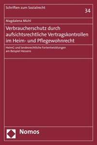 Verbraucherschutz Durch Aufsichtsrechtliche Vertragskontrollen Im Heim- Und Pflegewohnrecht: Heimg Und Landesrechtliche Fortentwicklungen Am Beispiel