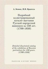 Detailed Illustrated Catalog of the Exhibition of Russian Portraiture for 150 Years. (1700-1850)