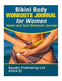 Bikini Body Workouts Journal for Women: Home and Gym Workouts Journal