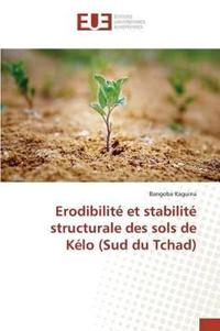 Erodibilite Et Stabilite Structurale Des Sols de Kelo (Sud Du Tchad)