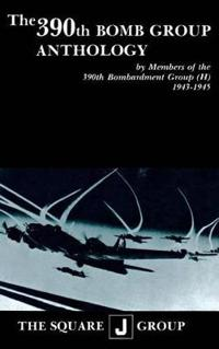 The 390th Bomb Group Anthology