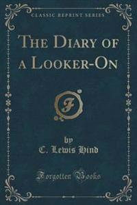 The Diary of a Looker-On (Classic Reprint)