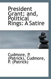 President Grant; And, Political Rings: A Satire