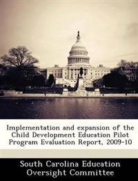 Implementation and Expansion of the Child Development Education Pilot Program Evaluation Report, 2009-10