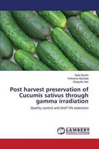 Post Harvest Preservation of Cucumis Sativus Through Gamma Irradiation