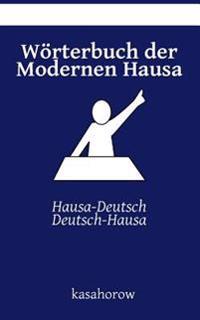 Wörterbuch Der Modernen Hausa: Hausa-Deutsch, Deutsch-Hausa