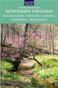 Northern Virginia: Alexandria, Fairfax, Fredericksburg, Leesburg, Manassas & Beyond