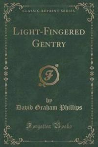 Light-Fingered Gentry (Classic Reprint)