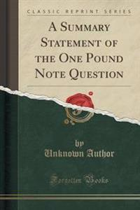 A Summary Statement of the One Pound Note Question (Classic Reprint)