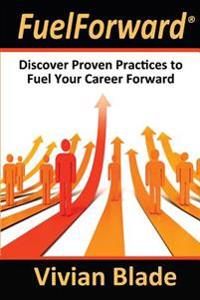 Fuelforward: Discover Proven Practices to Fuel Your Career Forward