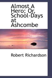 Almost a Hero; Or, School-Days at Ashcombe