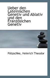 Ueber Den Lateinischen Genetiv Und Ablativ Und Den Franzosichen Genetiv