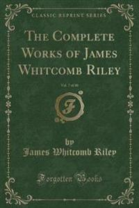 The Complete Works of James Whitcomb Riley, Vol. 7 of 10 (Classic Reprint)