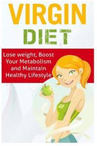 Virgin Diet: Lose Weight, Boost Your Metabolism and Maintain Healthy Lifestyle