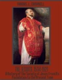 Jesuits, 1534-1921 : A History of the Society of Jesus from Its Foundation to the Present Time (Illustrated)