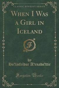 When I Was a Girl in Iceland (Classic Reprint)