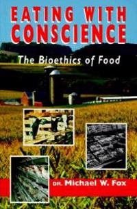 Eating with Conscience: Bioethics for Consumers