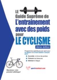 Le guide supreme de l'entrainement avec des poids pour le cyclisme