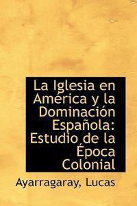 La Iglesia En Am Rica y La Dominaci N Espa Ola