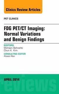 FDG PET/CT Imaging: Normal Variations and Benign Findings - Translation to PET/MRI, An Issue of PET Clinics, E-Book