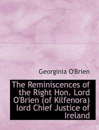 The Reminiscences of the Right Hon. Lord O'Brien (of Kilfenora) Lord Chief Justice of Ireland
