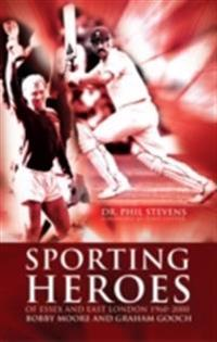 Sporting Heroes of Essex and East London 1960-2000