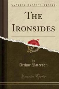 The Ironsides (Classic Reprint)