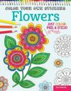 Color Your Own Stickers Flowers: Just Color, Peel & Stick