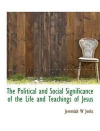 The Political and Social Significance of the Life and Teachings of Jesus
