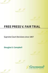 Free Press v. Fair Trial: Supreme Court Decisions Since 1807