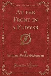 At the Front in a Flivver (Classic Reprint)