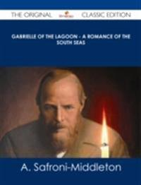 Gabrielle of the Lagoon - A Romance of the South Seas - The Original Classic Edition