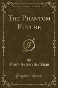 The Phantom Future, Vol. 2 of 2 (Classic Reprint)