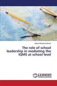 The Role of School Leadership in Mediating the Iqms at School Level