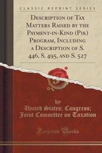 Description of Tax Matters Raised by the Payment-In-Kind (Pik) Program, Including a Description of S. 446, S. 495, and S. 527 (Classic Reprint)