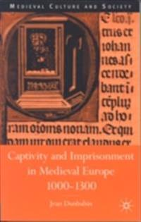 Captivity and Imprisonment in Medieval Europe, 1000-1300