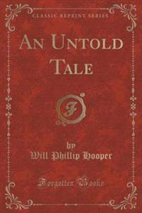 An Untold Tale (Classic Reprint)