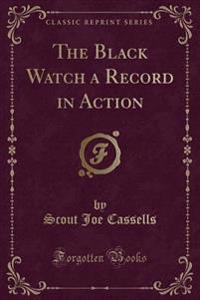 The Black Watch a Record in Action (Classic Reprint)