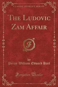 The Ludovic Zam Affair (Classic Reprint)