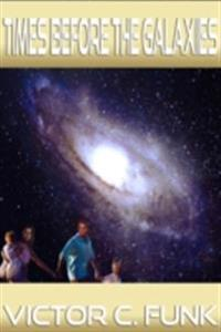 Times Before The Galaxies: Volume 1, Second Edition