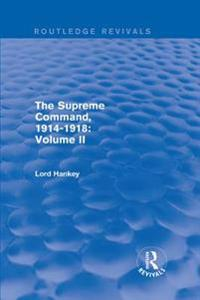 Supreme Command, 1914-1918 (Routledge Revivals)