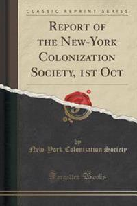 Report of the New-York Colonization Society, 1st Oct (Classic Reprint)