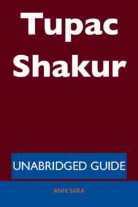 Tupac Shakur - Unabridged Guide