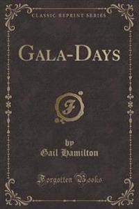 Gala-Days (Classic Reprint)