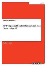 Zivilreligion in Liberalen Demokratien. Eine Notwendigkeit?