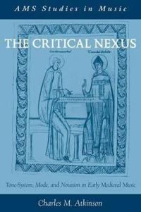 The Critical Nexus: Tone-System, Mode, and Notation in Early Medieval Music